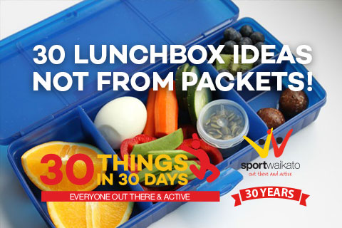 30 Things to put in your lunchbox not from packets!